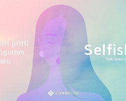 Nitti Gritti and Kaku Reunite to Collaborate with sogumm and Jason Lee on their Mesmerizing New Hit Single Selfish