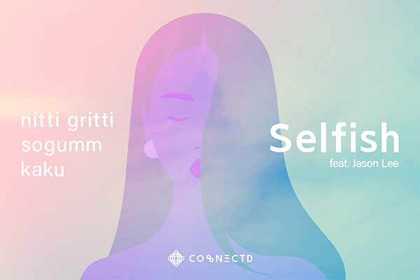 Nitti Gritti and Kaku Reunite to Collaborate with sogumm and Jason Lee on their Mesmerizing New Hit Single Selfish