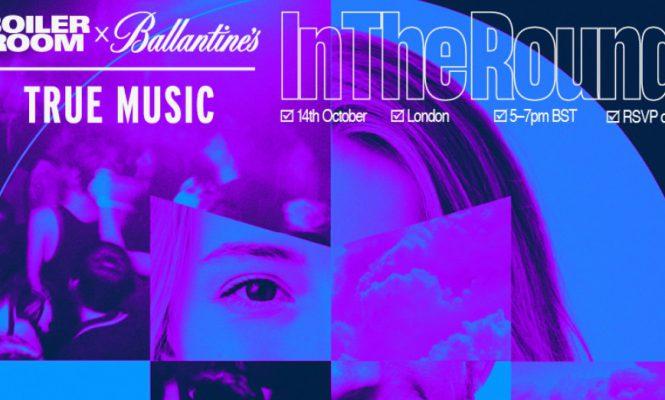 BOILER ROOM X BALLANTINE'S TRUE MUSIC ANNOUNCE IN THE ROUND SERIES