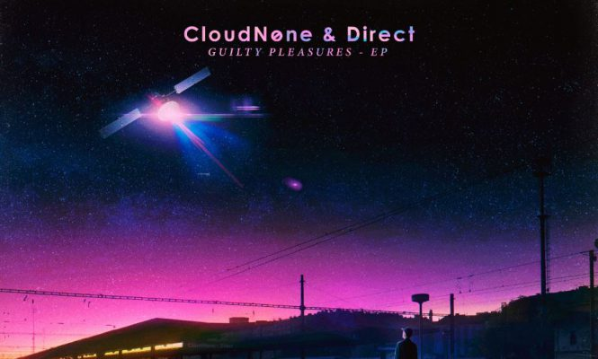 CLOUDNONE & DIRECT REVEAL FULL 'GUILTY PLEASURES' EP